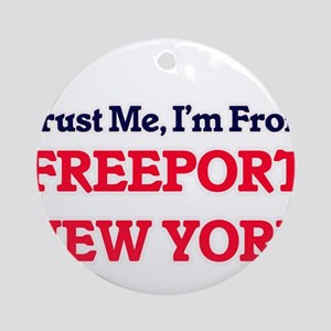 Trust Me, I'm from Freeport New Yor Round Ornament