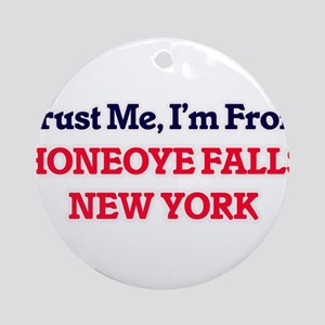 Trust Me, I'm from Honeoye Falls Ne Round Ornament