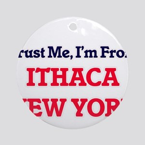 Trust Me, I'm from Ithaca New York Round Ornament