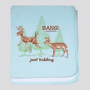 Bang! Just Kidding! Hunting Humor baby blanket