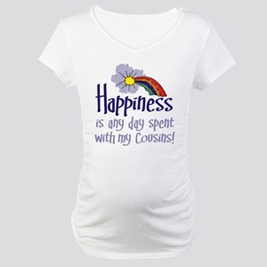 HAPPINESS IS DAY W/ MY COUSINS Maternity T-Shirt