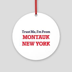 Trust Me, I'm from Montauk New York Round Ornament