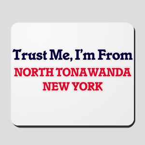 Trust Me, I'm from North Tonawanda New Y Mousepad