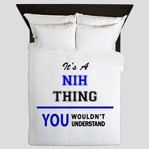 It's a NIH thing, you wouldn't underst Queen Duvet
