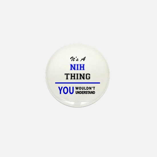 It's a NIH thing, you wouldn't underst Mini Button