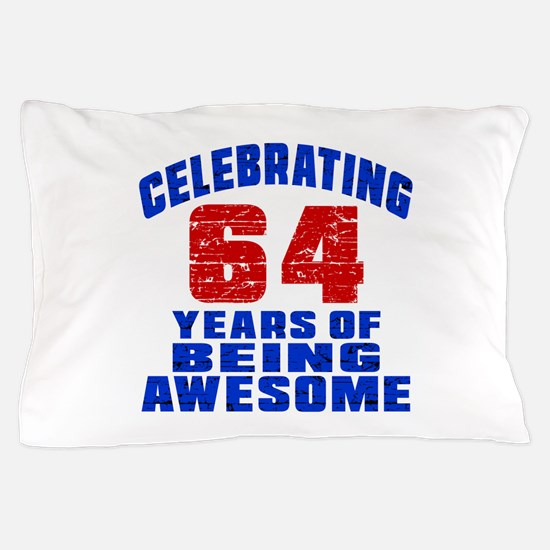 Celebrating 64 Years Of Being Awesome Pillow Case