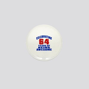 Celebrating 64 Years Of Being Awesome Mini Button