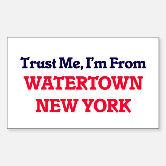 Trust Me, I'm from Watertown New York Decal