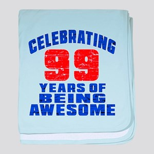 Celebrating 99 Years Of Being Awesome baby blanket