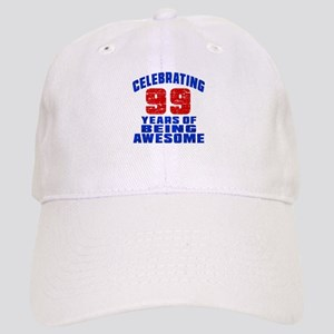 Celebrating 99 Years Of Being Awesome Cap