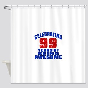 Celebrating 99 Years Of Being Aweso Shower Curtain