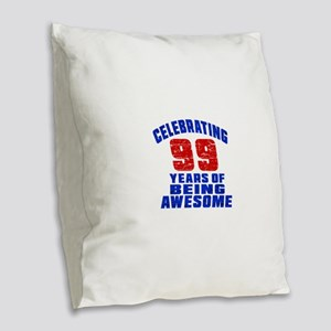 Celebrating 99 Years Of Being Burlap Throw Pillow