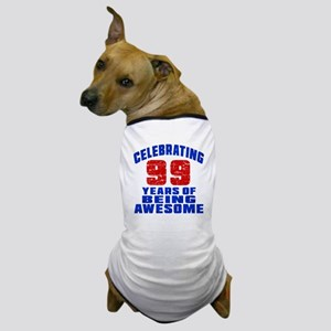 Celebrating 99 Years Of Being Awesome Dog T-Shirt