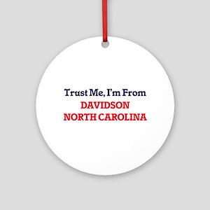 Trust Me, I'm from Davidson North C Round Ornament