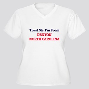 Trust Me, I'm from Denton North Plus Size T-Shirt