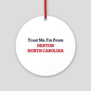 Trust Me, I'm from Denton North Car Round Ornament