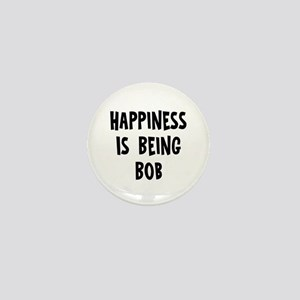 Happiness is being Bob Mini Button