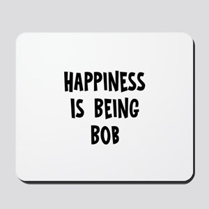Happiness is being Bob		 Mousepad