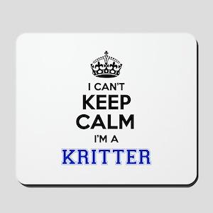 I can't keep calm Im KRITTER Mousepad