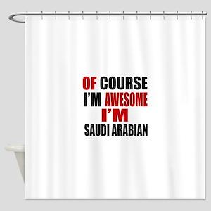 Of Course I Am Saudi Arabian Shower Curtain