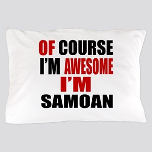 Of Course I Am Samoan Pillow Case