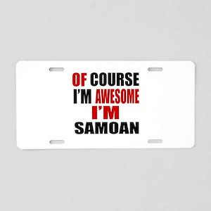 Of Course I Am Samoan Aluminum License Plate