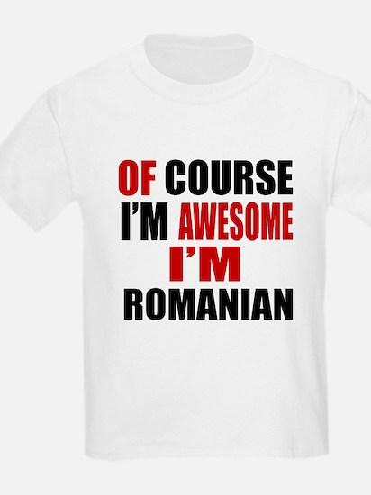 Of Course I Am Romanian T-Shirt