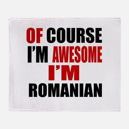 Of Course I Am Romanian Throw Blanket