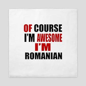 Of Course I Am Romanian Queen Duvet