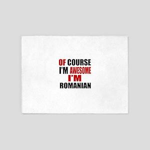 Of Course I Am Romanian 5'x7'Area Rug
