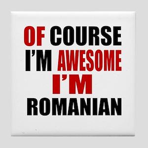 Of Course I Am Romanian Tile Coaster