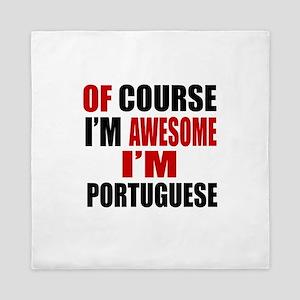 Of Course I Am Portuguese Queen Duvet