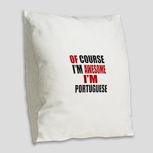 Of Course I Am Portuguese Burlap Throw Pillow