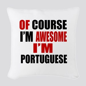 Of Course I Am Portuguese Woven Throw Pillow