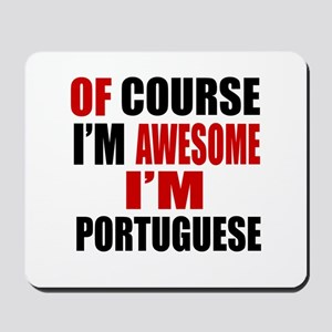 Of Course I Am Portuguese Mousepad