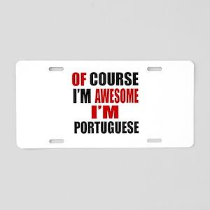 Of Course I Am Portuguese Aluminum License Plate