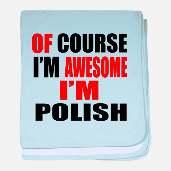 Of Course I Am Polish baby blanket