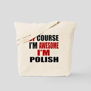 Of Course I Am Polish Tote Bag