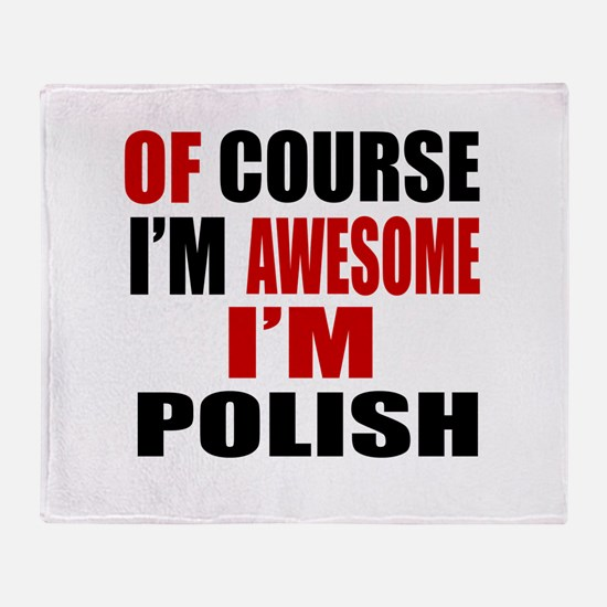 Of Course I Am Polish Throw Blanket