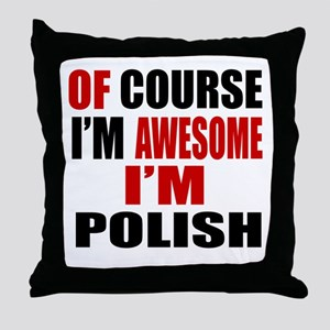 Of Course I Am Polish Throw Pillow
