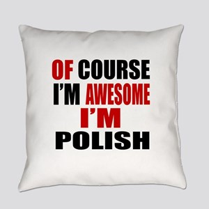 Of Course I Am Polish Everyday Pillow