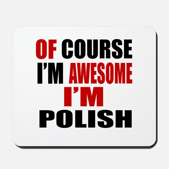 Of Course I Am Polish Mousepad
