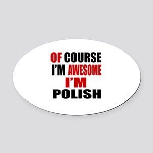 Of Course I Am Polish Oval Car Magnet