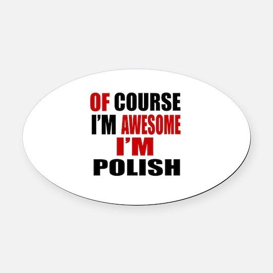 Of Course I Am Polish Oval Car Magnet