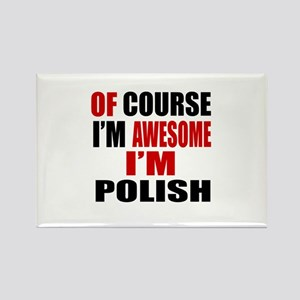 Of Course I Am Polish Rectangle Magnet