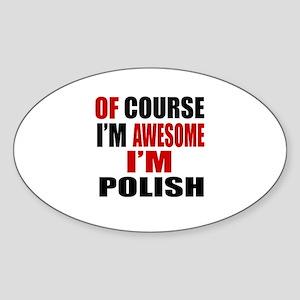 Of Course I Am Polish Sticker (Oval)