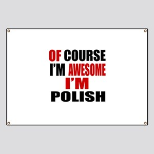 Of Course I Am Polish Banner