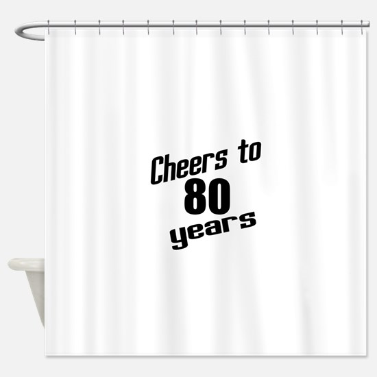 Cheers To 80 Years Shower Curtain
