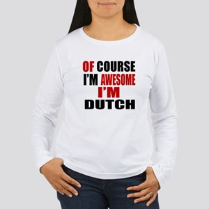 Of Course I Am Dutch Women's Long Sleeve T-Shirt