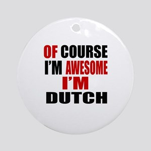 Of Course I Am Dutch Round Ornament